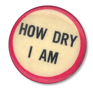 "Vintage ""How Dry I Am"" Prohibition pin"